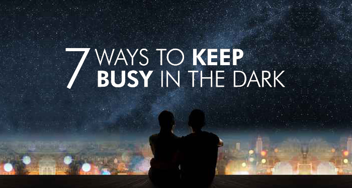7 Ways to keep busy in the dark